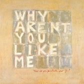 Why Aren't You Like Me?